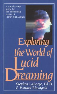 Exploring the World of Lucid Dreaming By Laberge, Stephen/ Rheingold, Howard