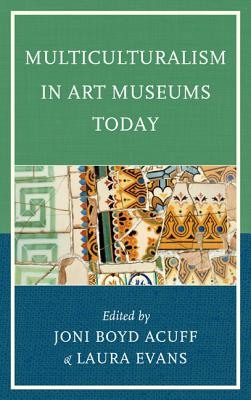 Multiculturalism in Art Museums Today By Acuff, Joni Boyd (EDT)/ Evans, Laura (EDT)